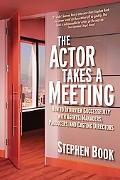Actor Takes a Meeting How to Interview Successfully With Agents, Managers,producers, and Cas...