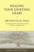 Healing Your Grieving Heart 100 Practical Ideas