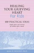 Healing Your Grieving Heart for Kids 100 Practical Ideas