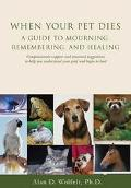 When Your Pet Dies A Guide to Mourning, Remembering and Healing