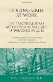 Healing Grief at Work: 100 Practical Ideas After Your Workplace Is Touched by Loss (Healing ...
