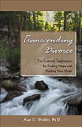 Transcending Divorce Ten Essential Touchstones for Finding Hope and Healing Your Heart