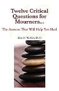 Eight Critical Questions for Mourners: And the Answers That Will Help You Heal