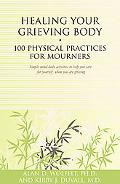Healing Your Grieving Body: 100 Physical Practices for Mourners (Healing Your Grieving Heart...