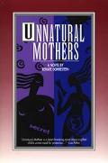 Unnatural Mothers A Novel