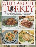 Wild About Turkey Tantalizing Tastes of Turkey and All the Trimmings, With Recipes for Thank...