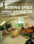 Adding Space without Adding on: Step-by-Step Projects for Remodeling Attics, Basements, and ...