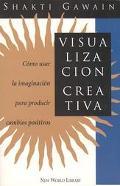 Visualizacion Creativa Como Usar LA Imaginacion Para Producir Cambios Positivos/Creative Vis...
