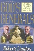 God's Generals: Why They Succeeded and why Some Failed - Roberts Liardon - Hardcover
