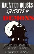 Haunted Houses, Ghost and Demons: What You Can Do about Them