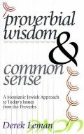 Proverbial Wisdom & Common Sense A Messianic Jewish Approach to Today's Issues from the Prov...