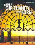 Where Christianity Was Born A Collection from the Biblical Archaeology Society