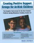 Creating Positive Support Groups for At-Risk Children Ten Complete Curriculums for the Most ...