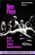 New Plays from A.C.T.'S Young Conservatory, Vol. 1