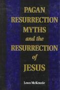 Pagan Resurrection Myths and the Resurrection of Jesus A Christian Perspective