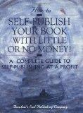 How to Self-Publish Your Book With Little Or No Money!  A Complete Guide to Self-Publishing ...