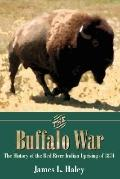 Buffalo War The History of the Red River Indian Uprising of 1874