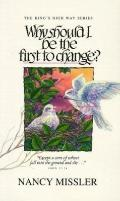Why Should I Be the First to Change?: The Key to a Loving Marriage - Nancy Missler - Paperba...