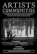 Artists Communities: A Directory of Residencies in the United States That Offer Time and Spa...