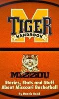 Tiger Handbook Stories, Stats & Stuff About Missouri Basketball