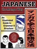 Japanese The Manga Way An Illustrated Guide To Grammar And Structure