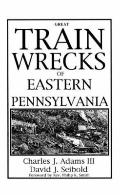 Great Train Wrecks of Eastern Pennsylvania