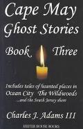 Cape May Ghost Stories Book III