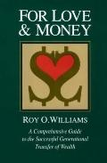 For Love & Money A Comprehensive Guide to the Successful Generational Transfer of Wealth