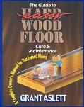 Guide to Easy Wood Floor Care and Maintenance A Complete Owners Manual for Hardwood Floors
