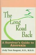 Long Road Back A Survivor's Guide to Anorexia