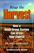 Reap the Harvest How a Small-Group System Can Grow Your Church