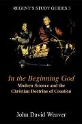 In the Beginning God Modern Science and the Christian Doctrine of Creation