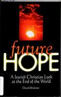 Future Hope: A Jewish Christian Look at the End of the World