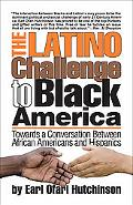 Latino Challenge to Black America: Towards a Conversation Between African Americans and Hisp...