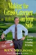 Making the Grass Greener on Your Side A Ceo's Journey to Leading by Serving