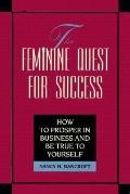 Feminine Quest for Success How to Prosper in Business and Be True to Yourself