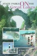 State Parks on the Great Lakes A Complete Outdoor Recreation Guide for Campers, Boaters, Ang...