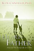 Heart of a Father How You Can Become a Dad of Destiny