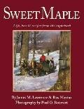 Sweet Maple: Life, Lore and Recipes from the Sugarbush - James M. Lawrence - Paperback