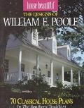 The House Beautiful - The Designs of William E. Poole: 70 Classic House Plans in the Souther...