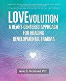 LOVEvolution:: A Heart Centered Approach for Healing Developmental Trauma