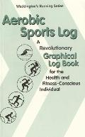 Aerobic Sports Log A Revolutionary Graphical Log Book for the Health and Fitness-Conscious I...