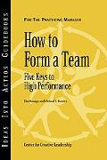 How to Form a Team Five Keys to High Performance