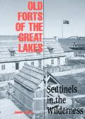 Old Forts of the Great Lakes Sentinels of the Wilderness
