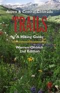 Aspen and Central Colorado Trails: A Hiking Guide - Warren H. Ohlrich