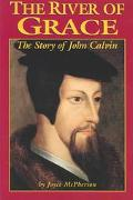 River of Grace The Story of John Calvin