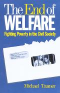 End of Welfare Fighting Poverty in the Civil Society