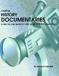 Creating History Documentaries A Step-By-Step Guide to Video Projects in the Classroom
