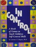 In Control: A Book of Games To Teach Children Self-Control Skills