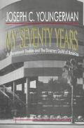 My Seventy Years : At Paramount Studios and the Directors Guild of America